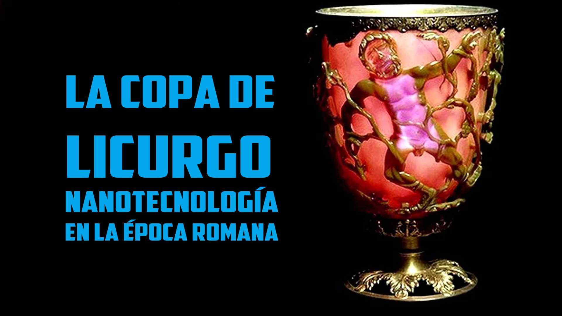 La Copa de Licurgo: ¿es la prueba de nanotecnología en la época romana?